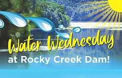Water Wednesday is coming to Rocky Creek Dam!